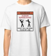 Warning - Don't Tell Me How To Do My Job Classic T-Shirt