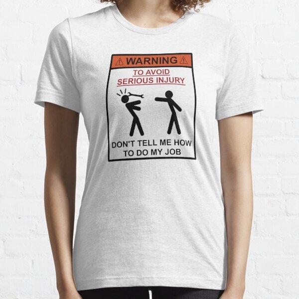 Advertencia - No me digas cómo hacer mi trabajo Camiseta esencial