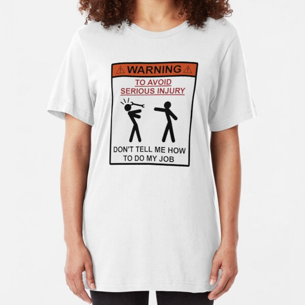 Warning - Don't Tell Me How To Do My Job Slim Fit T-Shirt