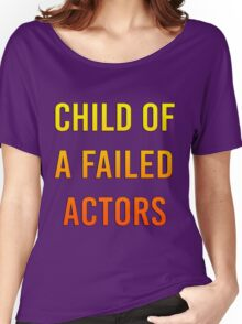 Child of a failed actors Women's Relaxed Fit T-Shirt