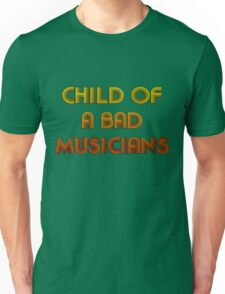 Child of a bad musicians Unisex T-Shirt