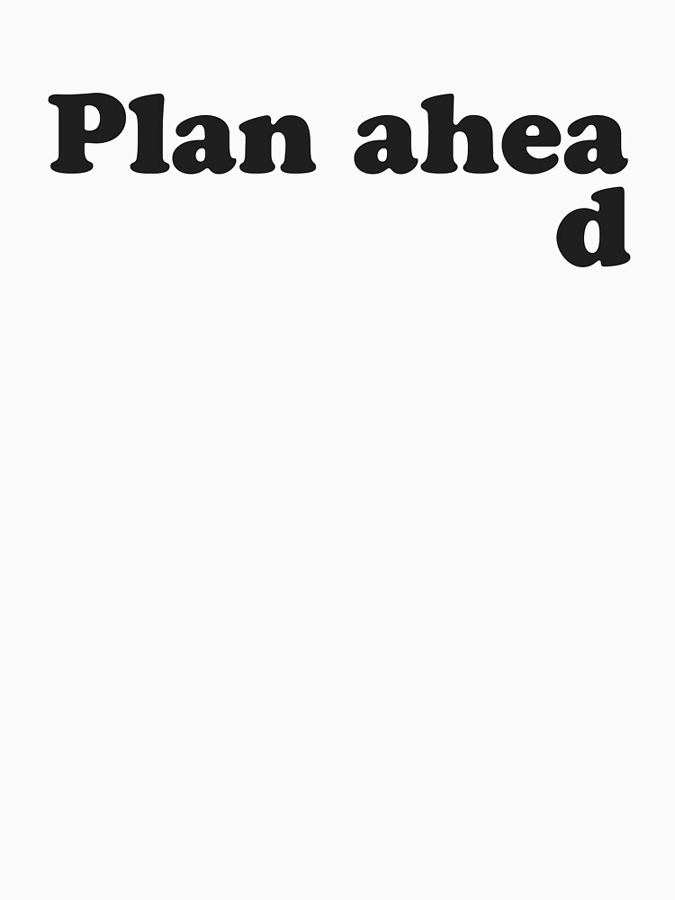 Always Plan Ahead by TheShirtYurt