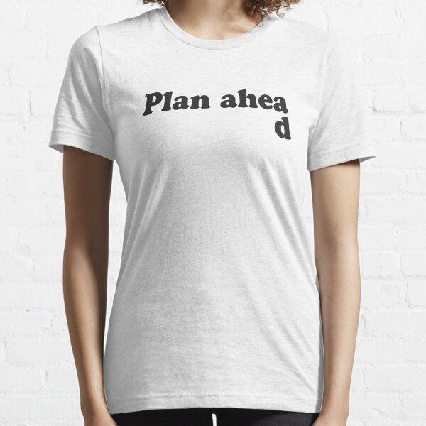 Always Plan Ahead Essential T-Shirt