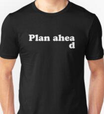 Always Plan Ahead T-Shirt