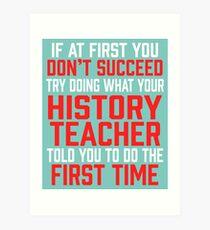 Do It Like History Teacher Told You Art Print