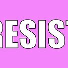 Resist Protest Products (Pink) by Mark Podger