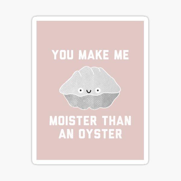 Moister Than An Oyster Valentine  Sticker
