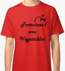 Tomatoes Are Vegetables- Offensive Shirt Classic T-Shirt