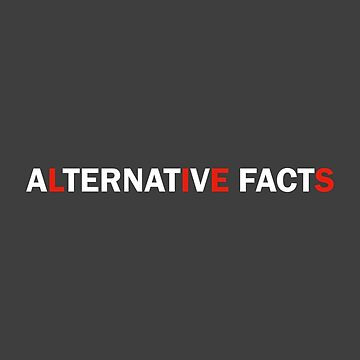 Alternative Facts are Just Lies (ALT FONT - (Custom Fonts Avaliable - See Description)) by sylo18