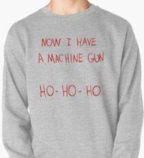 Now I Have A Machine Gun Ho-Ho-Ho Pullover