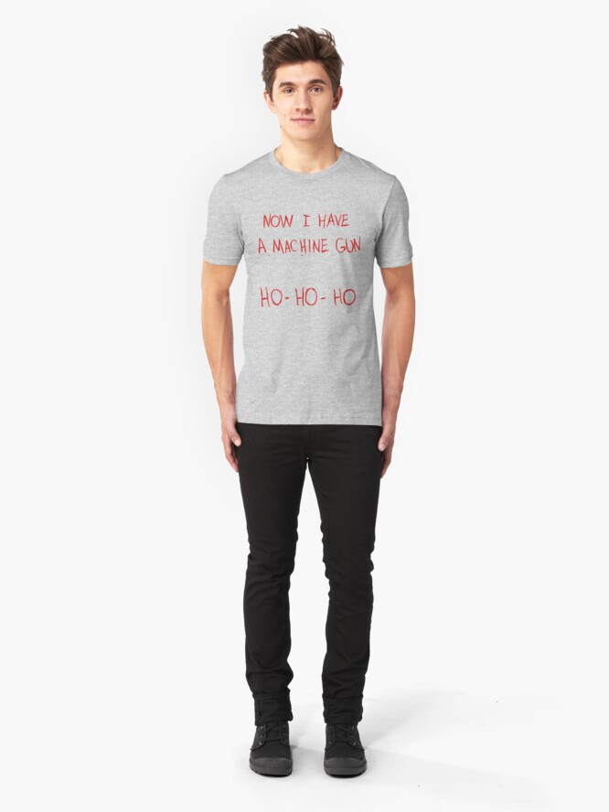 Alternate view of Now I Have A Machine Gun Ho-Ho-Ho Slim Fit T-Shirt