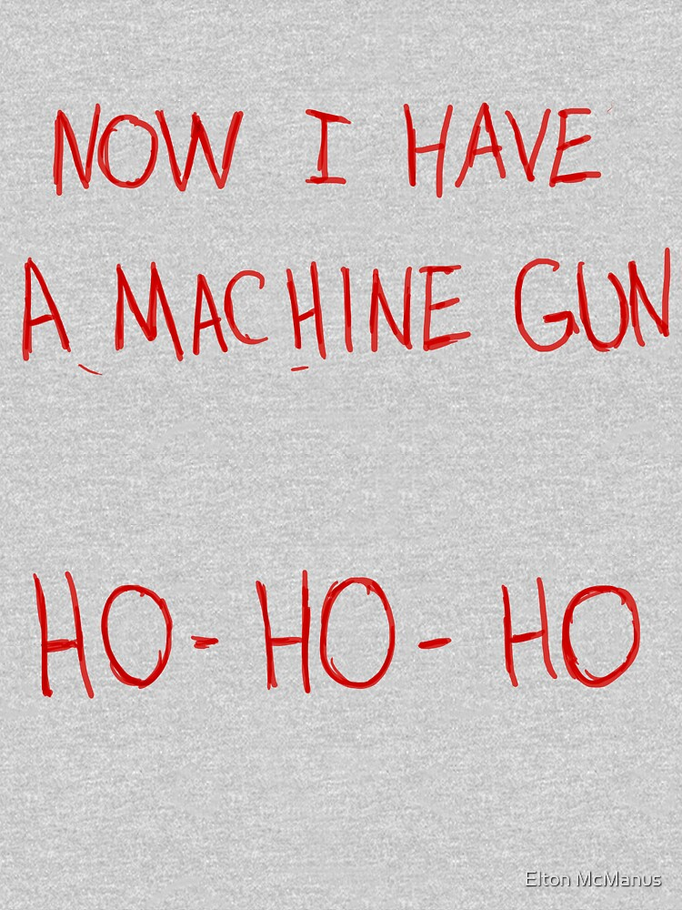 Now I Have A Machine Gun Ho-Ho-Ho by EltMcM