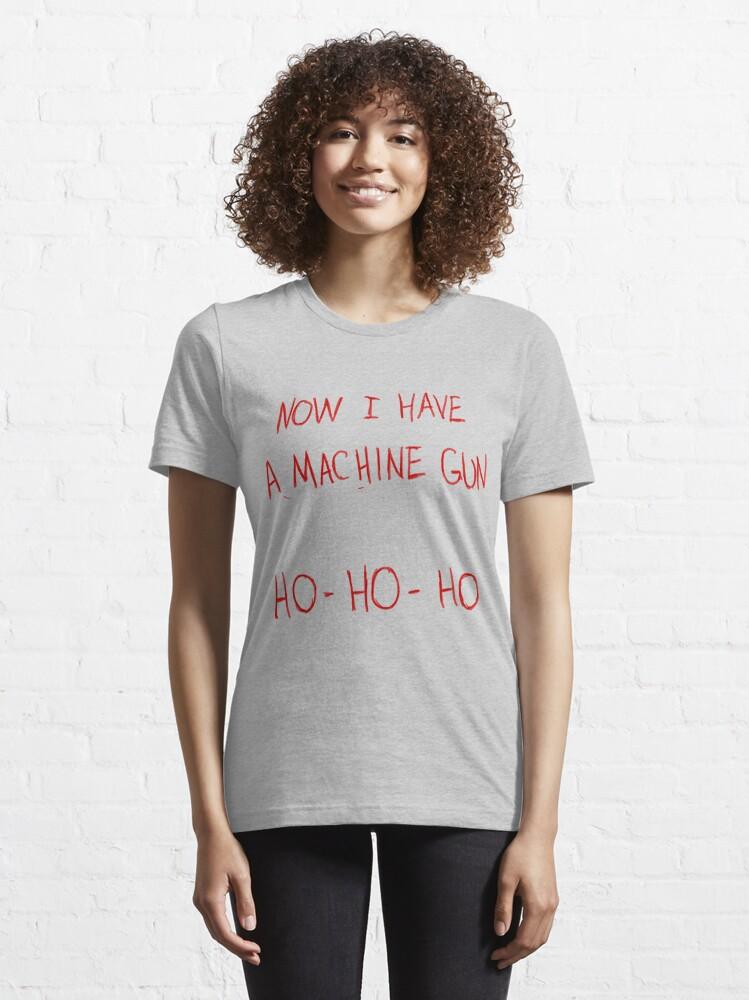 Alternate view of Now I Have A Machine Gun Ho-Ho-Ho Essential T-Shirt