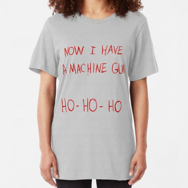 Now I Have A Machine Gun Ho-Ho-Ho Slim Fit T-Shirt