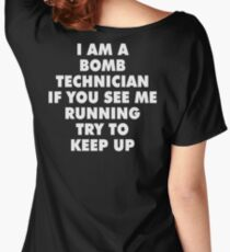 I AM A BOMB TECHNICIAN IF YOU SEE ME RUNNING TRY TO KEEP UP Women's Relaxed Fit T-Shirt
