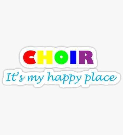 Choir: Happy Place Sticker