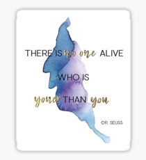 There is no one who is youer than you -Dr. Seuss Sticker