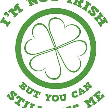Not Irish But Still Kiss Me by GraphicEddie