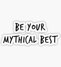 Be Your Mythical Best Sticker