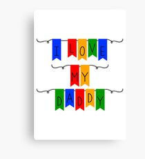 I Love My Daddy (For Kids) Canvas Print
