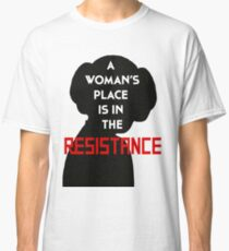 A Woman's Place Is In The Resistance Classic T-Shirt