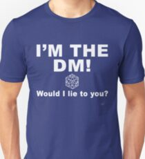 I'm the DM! Would I lie to you? Unisex T-Shirt