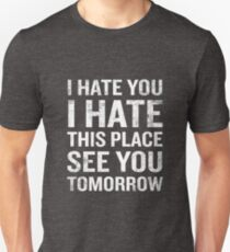 I Hate This Place See You Tomorrow Funny Quote  T-Shirt