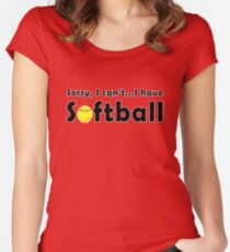 Sorry, I Can't...I Have Softball Women's Fitted Scoop T-Shirt