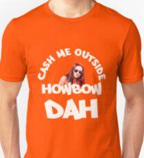 Cash Me Outside, Howbow Dah - V2 Unisex T-Shirt
