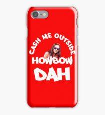 Cash Me Outside, Howbow Dah - V2 iPhone Case/Skin