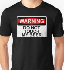 WARNING: DO NOT TOUCH MY BEER Unisex T-Shirt