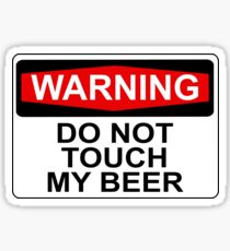 WARNING: DO NOT TOUCH MY BEER Sticker