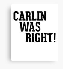 Carlin was right Canvas Print