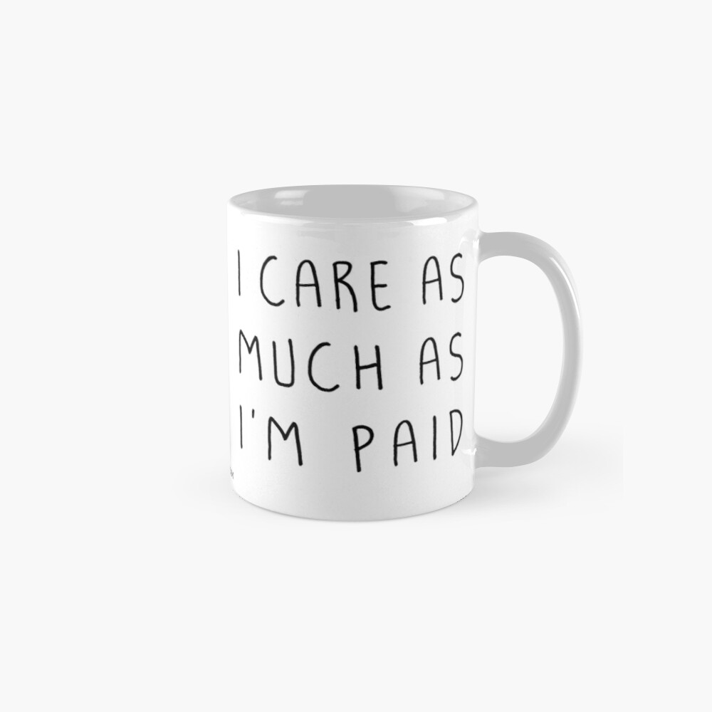 I care as much as I'm paid Classic Mug