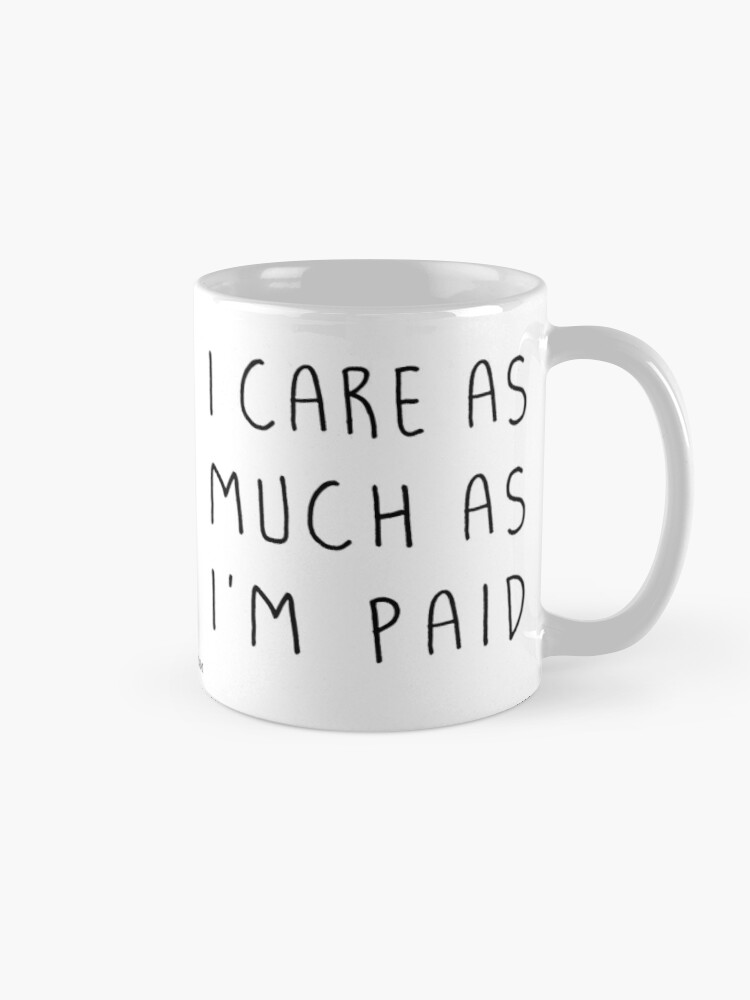 Alternate view of I care as much as I'm paid Mug