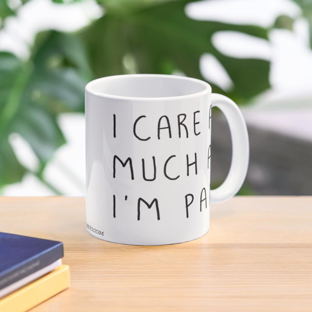 I care as much as I'm paid Mug