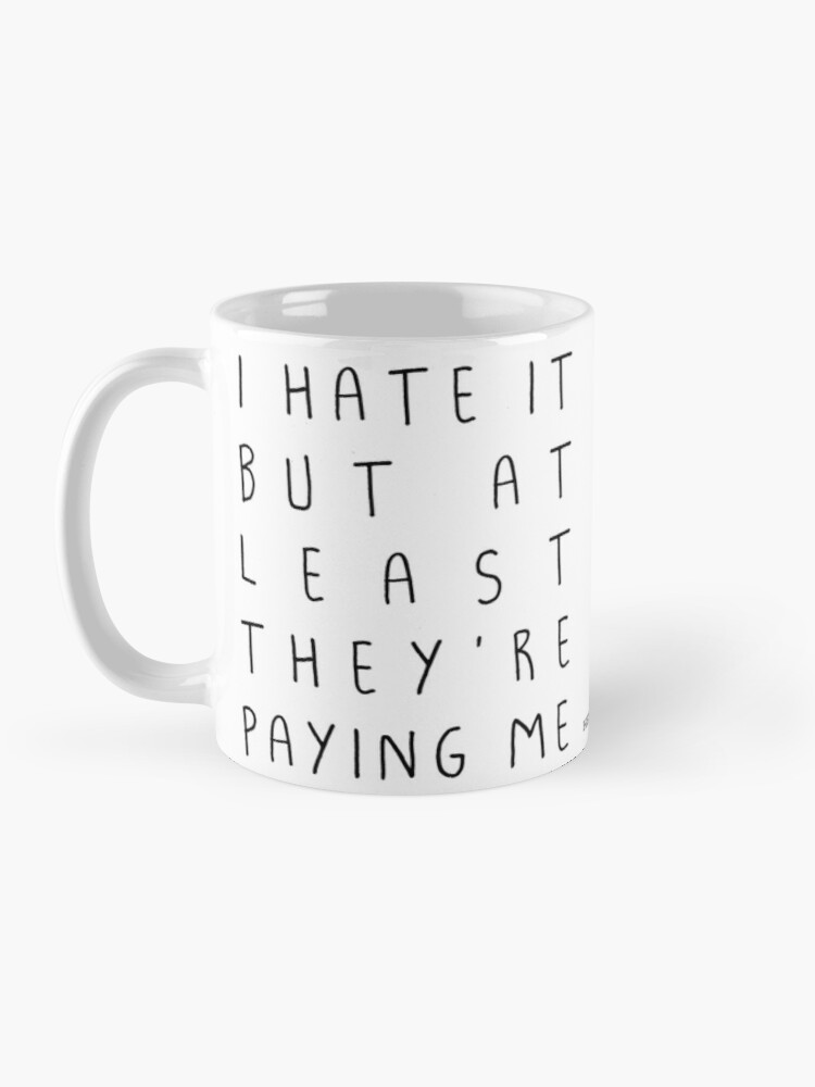 Alternate view of I hate it but... Mug