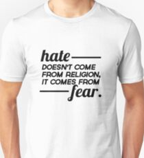 Hate doesn't come from religion, it comes from fear {FULL} T-Shirt