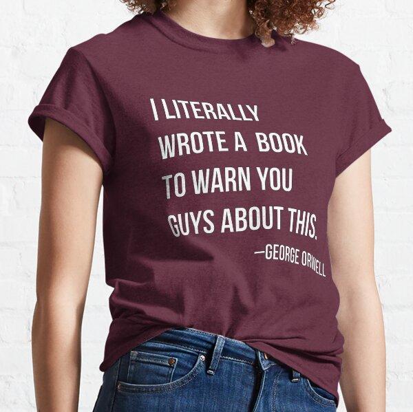"Citas incorrectas de Orwell: ""Literalmente escribí un libro para advertirles sobre esto"" Camiseta clásica"