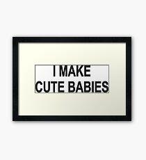 I Make Cute Babies Baby Dad Newborn Framed Print