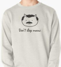Don't stop meow. Pullover