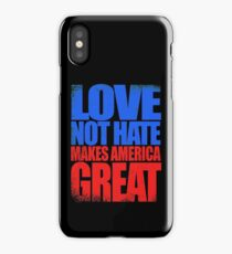 Love NOT HATE makes America GREAT iPhone Case