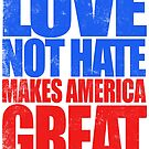 Love NOT HATE makes America GREAT by Penelope Barbalios