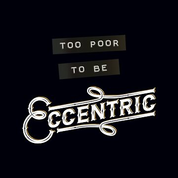 Too poor to be eccentric by adorman
