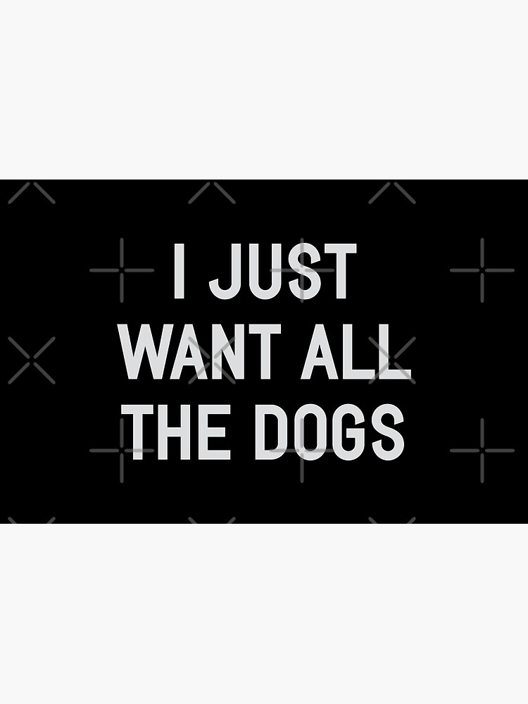 I Just Want All The Dogs by DJBALOGH