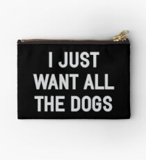 I Just Want All The Dogs Zipper Pouch