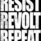 RESIST REVOLT REPEAT by Penelope Barbalios