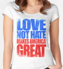 Love NOT HATE makes America GREAT Women's Fitted Scoop T-Shirt