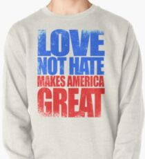 Love NOT HATE makes America GREAT Pullover