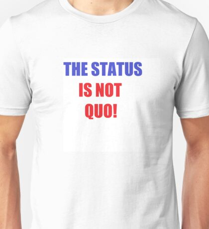 The Status is NOT Quo! Unisex T-Shirt